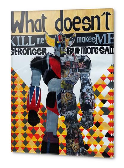 What doesn't kill me... Acrylic prints by frayartgrafik