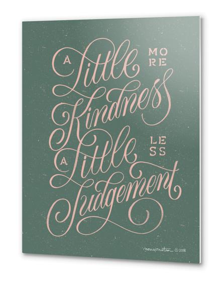 A Little More Kindness, A Little Less Judgement Metal prints by noviajonatan
