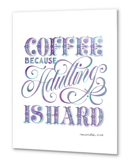 Coffee Because Adulting is Hard. Metal prints by noviajonatan