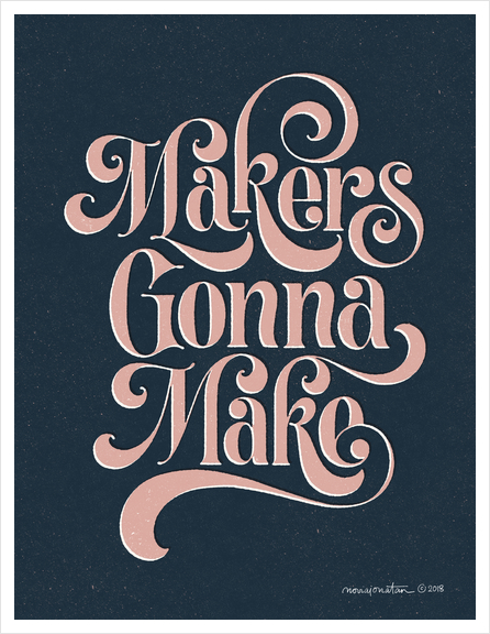 Makers Gonna Make no.1 Art Print by noviajonatan
