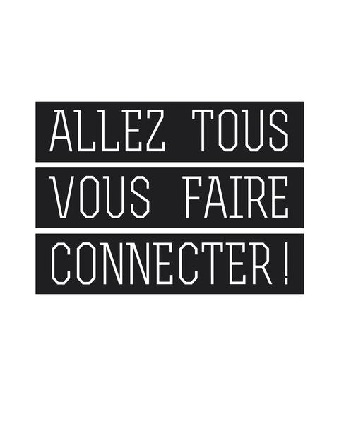 Allez tous vous faire connecter ! by Alex Xela