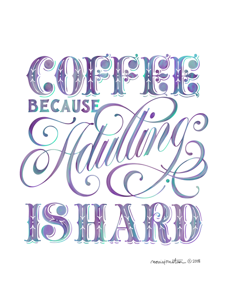 Coffee Because Adulting is Hard. by noviajonatan