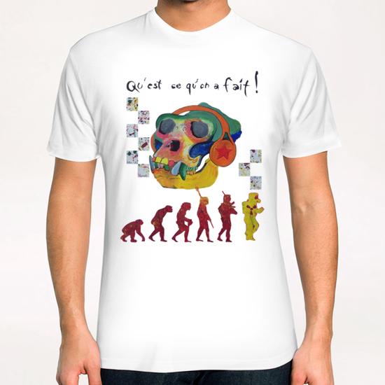 Qu'est ce qu'on a fait ! T-Shirt by frayartgrafik
